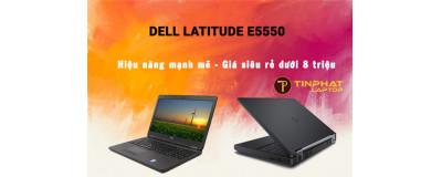 Dell Latitude E5550 laptop 15.6 inch hiệu năng mạnh mẽ giá siêu rẻ dưới 8 triệu