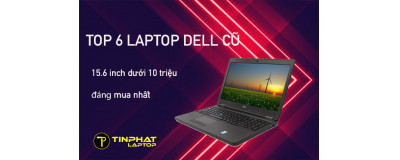 Top 6 Laptop Dell cũ 15.6 inch dưới 10 triệu cho văn phòng, kế toán nên mua nhất