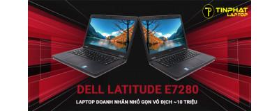 Dell Latitude E7280 Laptop doanh nhân nhỏ gọn vô địch trong tầm giá 10 triệu