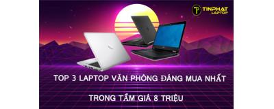 Top 3 laptop văn phòng đáng mua nhất trong tầm giá 8 triệu