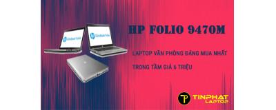 HP Folio 9470M - Laptop văn phòng đáng mua nhất trong tầm giá 6 triệu