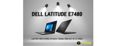 Dell Latitude E7480 – Laptop văn phòng vô địch trong tầm giá 10-15 triệu