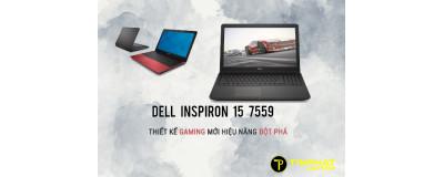 Dell Inspiron 15 7559 - Thiết kế gaming mới hiệu năng đột phá