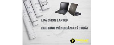 Lựa chọn Laptop cho sinh viên ngành kỹ thuật khoảng 10 - 15 triệu