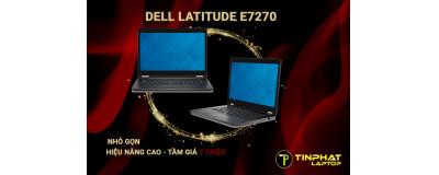 Đánh giá chi tiết Dell Latitude E7270 - Dòng laptop doanh nhân nhỏ gọn hiệu năng cao đáng mua trong tầm giá 7 triệu