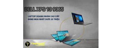 Đánh giá Dell XPS 13 9365 - Laptop doanh nhân cao cấp đáng mua nhất dưới 20 triệu