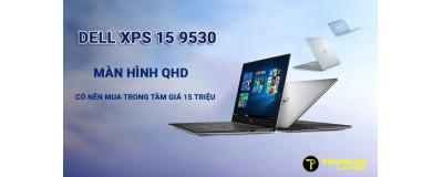 Đánh giá Dell XPS 15 9530 màn hình 3K - Liệu có nên mua trong tầm giá 15 triệu