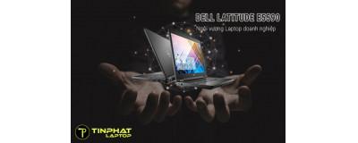 Đánh giá Dell Latitude E5590 - Ngôi vương Laptop doanh nghiệp đáng mua nhất ~15 triệu