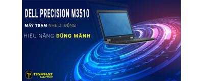 Đánh giá Laptop Dell Precision M3510-Máy trạm nhẹ di động hiệu năng dũng mãnh