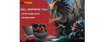 Dell Inspiron 7566 - Laptop Gaming chinh phục game chiến, pin trâu