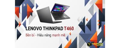 Đánh giá Lenovo ThinkPad T460 - Dũng sĩ mỏng nhẹ diệt công việc nhanh chóng