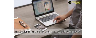 HP EliteBook 840 G5 - Sự lựa chọn hàng đầu cho Laptop bền bỉ