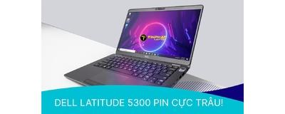 Dell Latitude 5300 - Laptop 2 in 1 cảm biến tích hợp hiệu năng mạnh mẽ