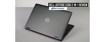 Đánh giá Laptop Dell Latitude E 5300 tối ưu hiệu suất công việc