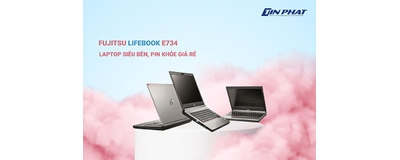 Đánh giá máy tính xách tay Fujitsu Lifebook E734 - Laptop siêu bền, pin khỏe giá rẻ