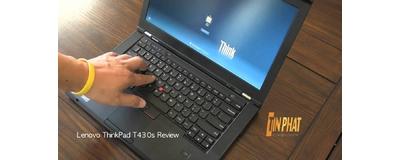 Đánh giá Laptop Lenovo ThinkPad T430s bền bỉ dành cho dân văn phòng
